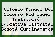 Colegio Manuel Del Socorro Rodriguez Institución Educativa Distrital Bogotá Cundinamarca