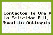 Contactos Te Une A La Felicidad E.U. Medellín Antioquia