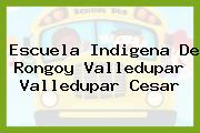 Escuela Indigena De Rongoy Valledupar Valledupar Cesar