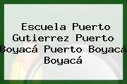 Escuela Puerto Gutierrez Puerto Boyacá Puerto Boyacá Boyacá