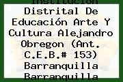 Institución Distrital De Educación Arte Y Cultura Alejandro Obregon (Ant. C.E.B.# 153) Barranquilla Barranquilla Atlántico