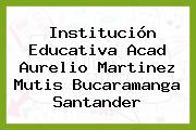 Institución Educativa Acad Aurelio Martinez Mutis Bucaramanga Santander