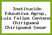 Institución Educativa Agrop. Luis Felipe Centeno Chiriguaná Chiriguaná Cesar