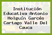 Institución Educativa Antonio Holguín Garcés Cartago Valle Del Cauca