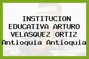 INSTITUCION EDUCATIVA ARTURO VELASQUEZ ORTIZ Antioquia Antioquia