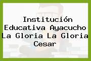 Institución Educativa Ayacucho La Gloria La Gloria Cesar