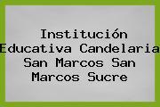 Institución Educativa Candelaria San Marcos San Marcos Sucre