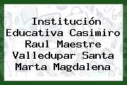 Institución Educativa Casimiro Raul Maestre Valledupar Santa Marta Magdalena