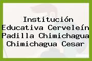 Institución Educativa Cerveleín Padilla Chimichagua Chimichagua Cesar