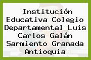 Institución Educativa Colegio Departamental Luis Carlos Galán Sarmiento Granada Antioquia