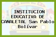 Institucion Educativa De Canaletal San Pablo Bolívar