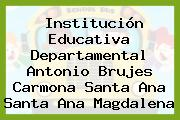 Institución Educativa Departamental Antonio Brujes Carmona Santa Ana Santa Ana Magdalena