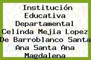 Institución Educativa Departamental Celinda Mejia Lopez De Barroblanco Santa Ana Santa Ana Magdalena