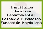 Institución Educativa Departamental Colombia Fundación Fundación Magdalena