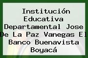 Institución Educativa Departamental Jose De La Paz Vanegas El Banco Buenavista Boyacá