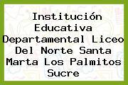 Institución Educativa Departamental Liceo Del Norte Santa Marta Los Palmitos Sucre