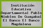 Institución Educativa Departamental Pablo Niebles De Guayabal El Banco El Banco Magdalena