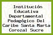 Institución Educativa Departamental Pedagógico Del Caribe Santa Marta Corozal Sucre