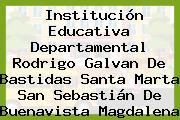 Institución Educativa Departamental Rodrigo Galvan De Bastidas Santa Marta San Sebastián De Buenavista Magdalena