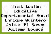 Institución Educativa Departamental Rural Enrique Quintero Jaimes El Banco Duitama Boyacá