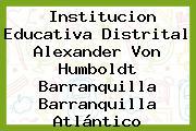 Institucion Educativa Distrital Alexander Von Humboldt Barranquilla Barranquilla Atlántico