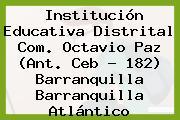 Institución Educativa Distrital Com. Octavio Paz (Ant. Ceb - 182) Barranquilla Barranquilla Atlántico