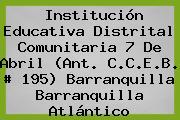 Institución Educativa Distrital Comunitaria 7 De Abril (Ant. C.C.E.B. # 195) Barranquilla Barranquilla Atlántico