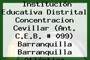 Institución Educativa Distrital Concentracion Cevillar (Ant. C.E.B. # 099) Barranquilla Barranquilla Atlántico