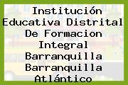 Institución Educativa Distrital De Formacion Integral Barranquilla Barranquilla Atlántico