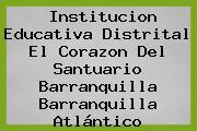 Institucion Educativa Distrital El Corazon Del Santuario Barranquilla Barranquilla Atlántico