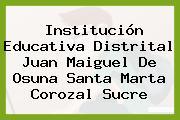 Institución Educativa Distrital Juan Maiguel De Osuna Santa Marta Corozal Sucre