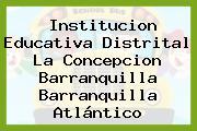 Institucion Educativa Distrital La Concepcion Barranquilla Barranquilla Atlántico