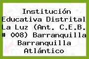 Institución Educativa Distrital La Luz (Ant. C.E.B. # 008) Barranquilla Barranquilla Atlántico