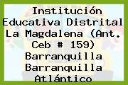 Institución Educativa Distrital La Magdalena (Ant. Ceb # 159) Barranquilla Barranquilla Atlántico