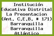 Institución Educativa Distrital La Presentacion (Ant. C.E.B. # 171) Barranquilla Barranquilla Atlántico