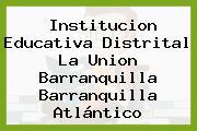Institucion Educativa Distrital La Union Barranquilla Barranquilla Atlántico