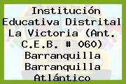 Institución Educativa Distrital La Victoria (Ant. C.E.B. # 060) Barranquilla Barranquilla Atlántico