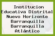 Institucion Educativa Distrital Nuevo Horizonte Barranquilla Barranquilla Atlántico