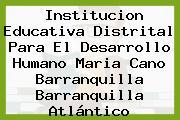 Institucion Educativa Distrital Para El Desarrollo Humano Maria Cano Barranquilla Barranquilla Atlántico