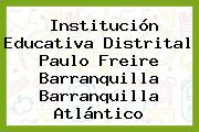 Institución Educativa Distrital Paulo Freire Barranquilla Barranquilla Atlántico