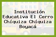 Institución Educativa El Cerro Chíquiza Chíquiza Boyacá