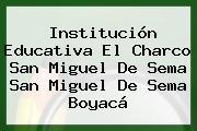 Institución Educativa El Charco San Miguel De Sema San Miguel De Sema Boyacá