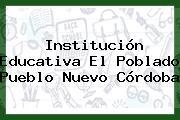Institución Educativa El Poblado Pueblo Nuevo Córdoba