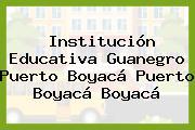 Institución Educativa Guanegro Puerto Boyacá Puerto Boyacá Boyacá