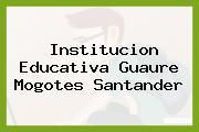 Institucion Educativa Guaure Mogotes Santander