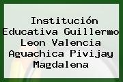 Institución Educativa Guillermo Leon Valencia Aguachica Pivijay Magdalena