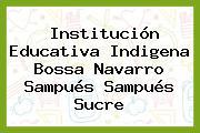 Institución Educativa Indigena Bossa Navarro Sampués Sampués Sucre