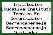 Institucion Educativa Instituto Tecnico En Comunicacion Barrancabermeja Barrancabermeja Santander