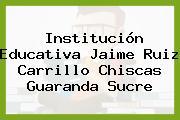 Institución Educativa Jaime Ruiz Carrillo Chiscas Guaranda Sucre