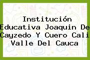 Institucion Educativa Joaquin De Cayzedo Y Cuero Cali Valle Del Cauca